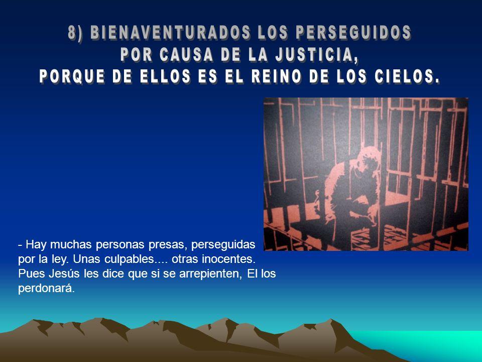 8) BIENAVENTURADOS LOS PERSEGUIDOS POR CAUSA DE LA JUSTICIA,