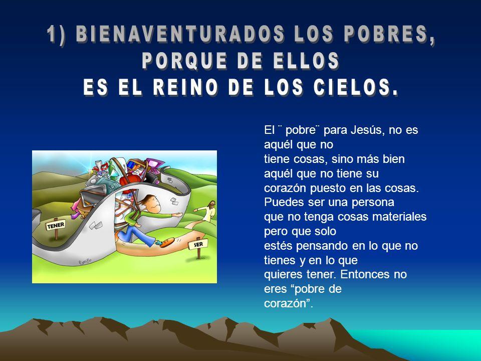 1) BIENAVENTURADOS LOS POBRES, PORQUE DE ELLOS