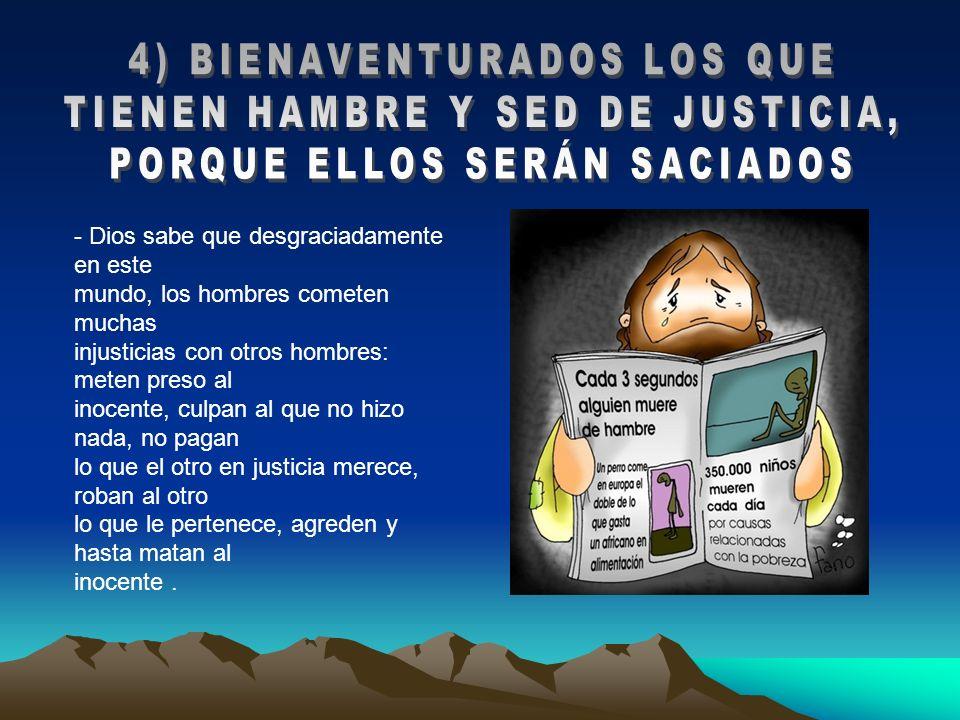 4) BIENAVENTURADOS LOS QUE TIENEN HAMBRE Y SED DE JUSTICIA,