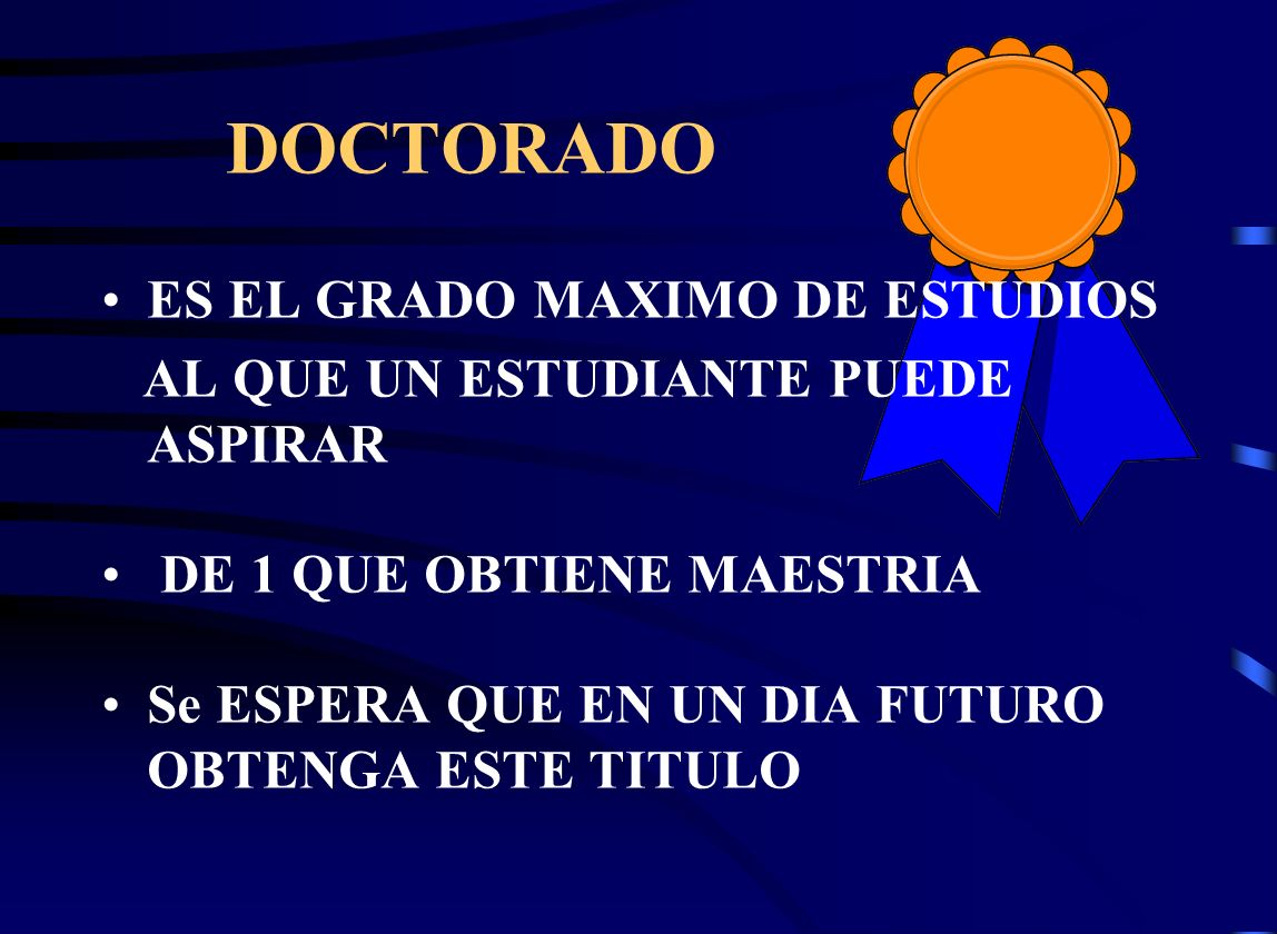 DOCTORADO ES EL GRADO MAXIMO DE ESTUDIOS