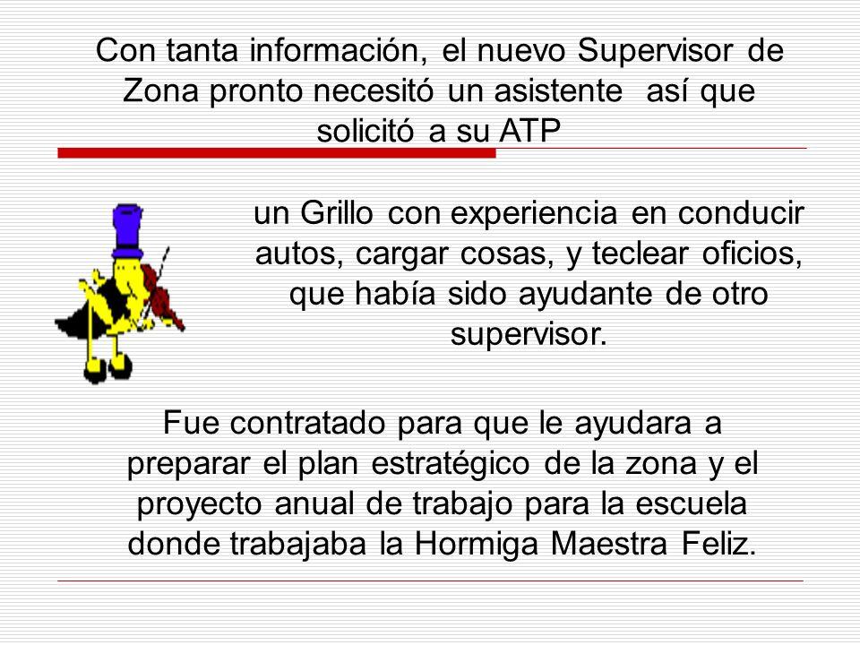 Con tanta información, el nuevo Supervisor de Zona pronto necesitó un asistente así que solicitó a su ATP
