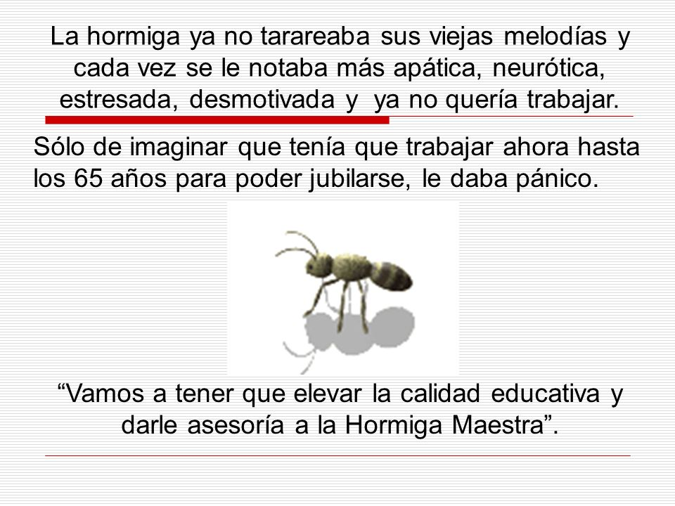 La hormiga ya no tarareaba sus viejas melodías y cada vez se le notaba más apática, neurótica, estresada, desmotivada y ya no quería trabajar.