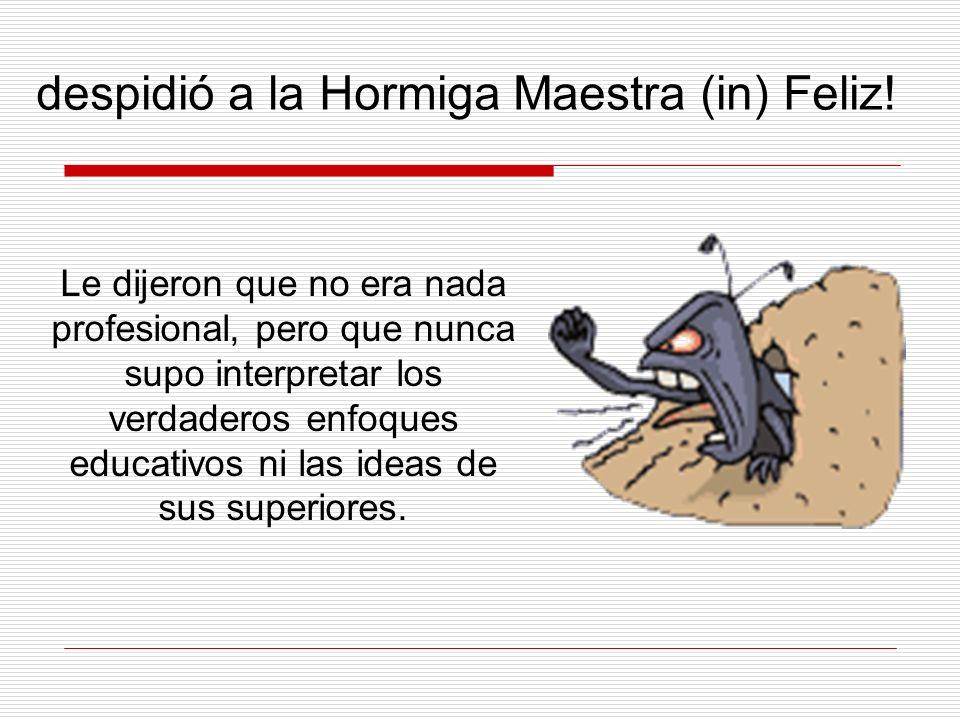 despidió a la Hormiga Maestra (in) Feliz!