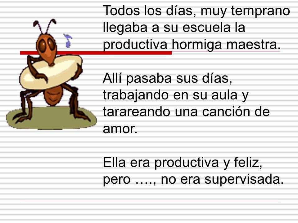 Todos los días, muy temprano llegaba a su escuela la productiva hormiga maestra.