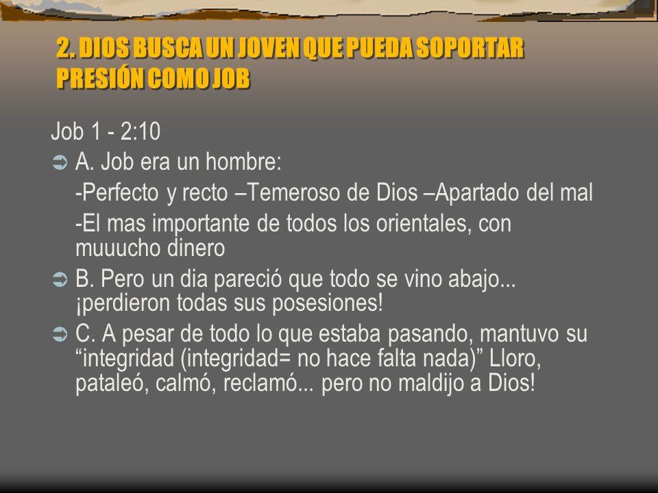 2. DIOS BUSCA UN JOVEN QUE PUEDA SOPORTAR PRESIÓN COMO JOB