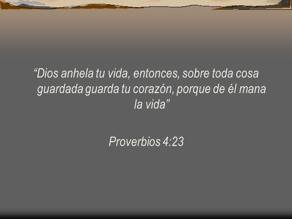 Dios anhela tu vida, entonces, sobre toda cosa guardada guarda tu corazón, porque de él mana la vida