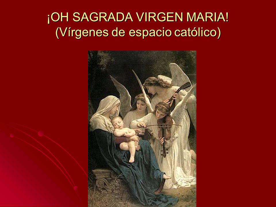 ¡OH SAGRADA VIRGEN MARIA! (Vírgenes de espacio católico)