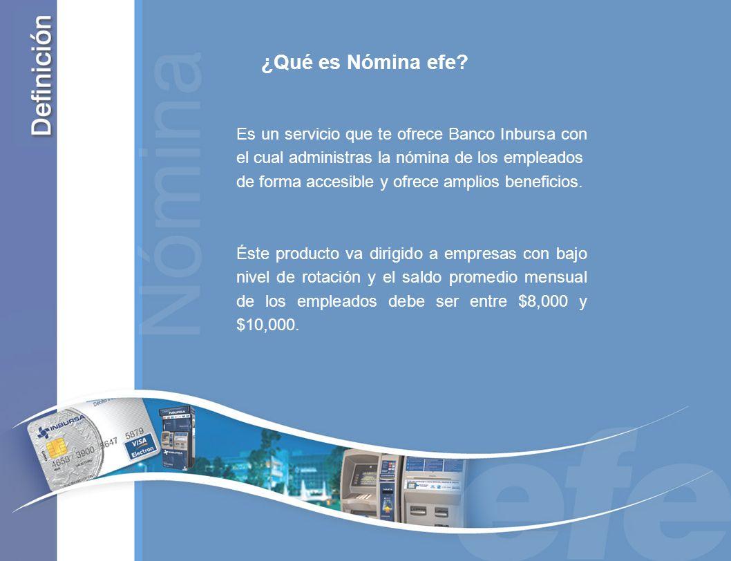 ¿Qué es Nómina efe Es un servicio que te ofrece Banco Inbursa con el cual administras la nómina de los empleados.