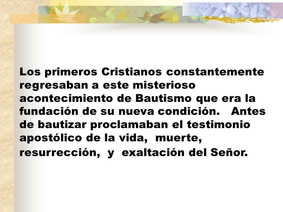 Los primeros Cristianos constantemente regresaban a este misterioso acontecimiento de Bautismo que era la fundación de su nueva condición.