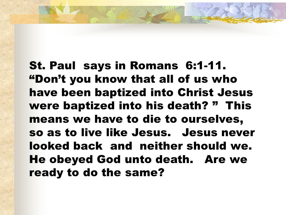 St. Paul says in Romans 6:1-11