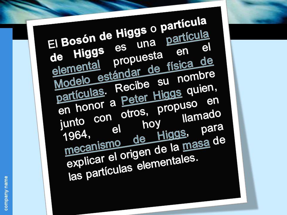El Bosón de Higgs o partícula de Higgs es una partícula elemental propuesta en el Modelo estándar de física de partículas.