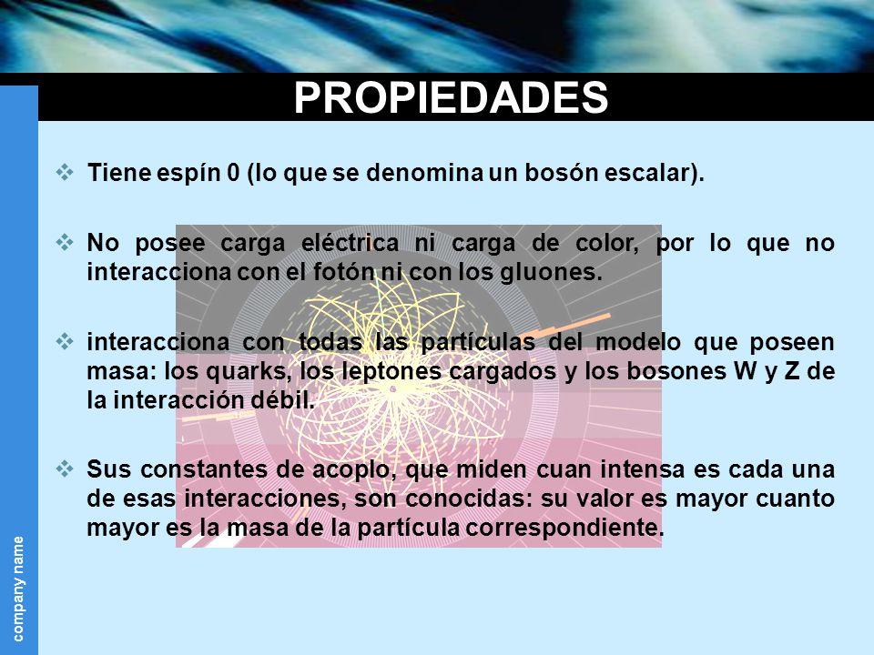 PROPIEDADES Tiene espín 0 (lo que se denomina un bosón escalar).