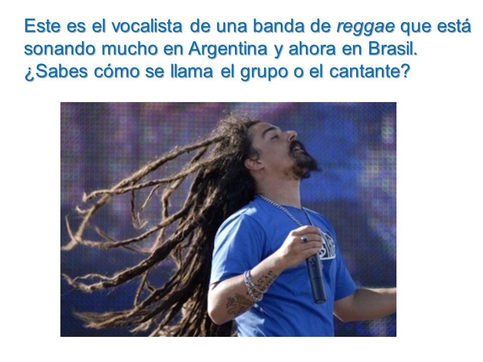 Este es el vocalista de una banda de reggae que está sonando mucho en Argentina y ahora en Brasil.