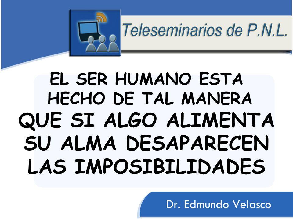 EL SER HUMANO ESTA HECHO DE TAL MANERA QUE SI ALGO ALIMENTA SU ALMA DESAPARECEN LAS IMPOSIBILIDADES