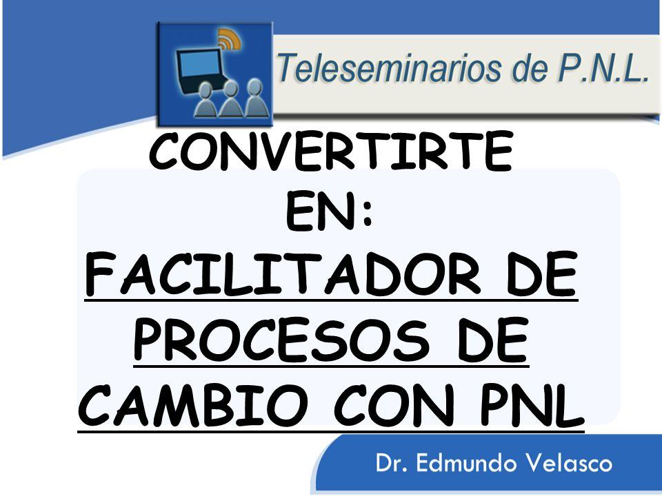 CONVERTIRTE EN: FACILITADOR DE PROCESOS DE CAMBIO CON PNL