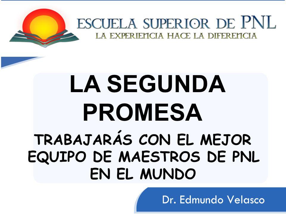 LA SEGUNDA PROMESA TRABAJARÁS CON EL MEJOR EQUIPO DE MAESTROS DE PNL
