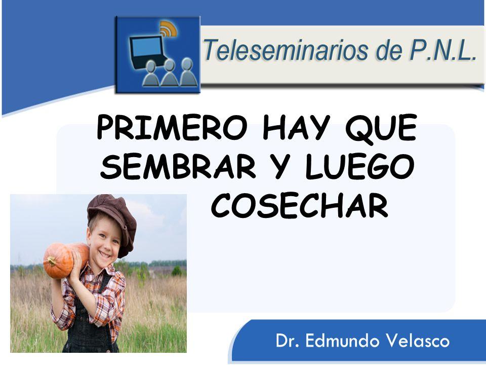 PRIMERO HAY QUE SEMBRAR Y LUEGO COSECHAR