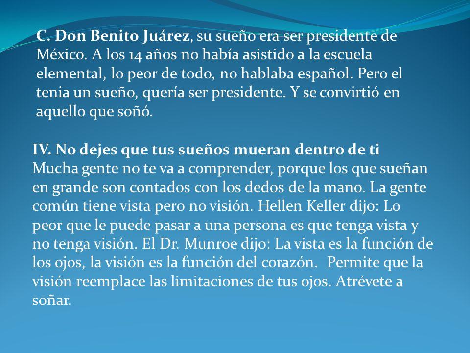 C. Don Benito Juárez, su sueño era ser presidente de México