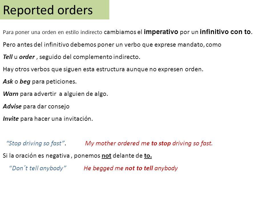 Reported orders Para poner una orden en estilo indirecto cambiamos el imperativo por un infinitivo con to.
