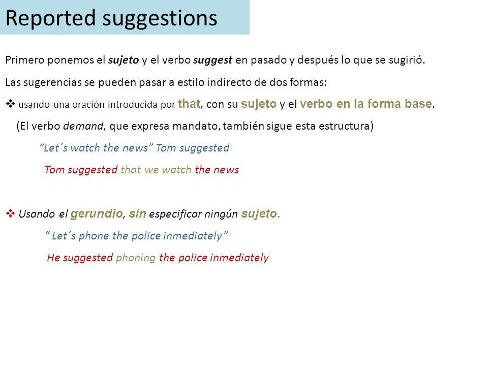 Reported suggestions Primero ponemos el sujeto y el verbo suggest en pasado y después lo que se sugirió.