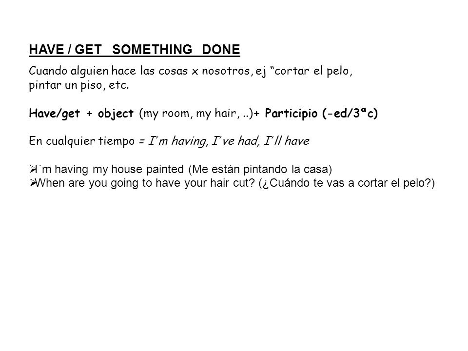 HAVE / GET SOMETHING DONE