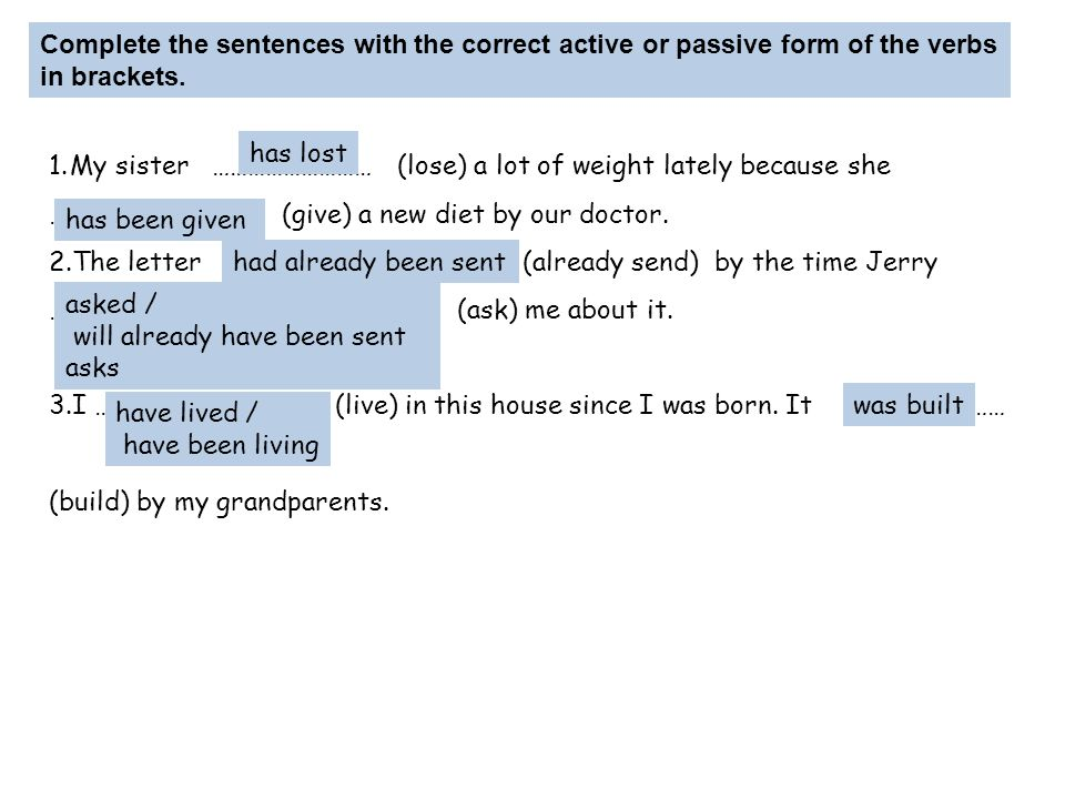 Complete the sentences with the correct active or passive form of the verbs in brackets.
