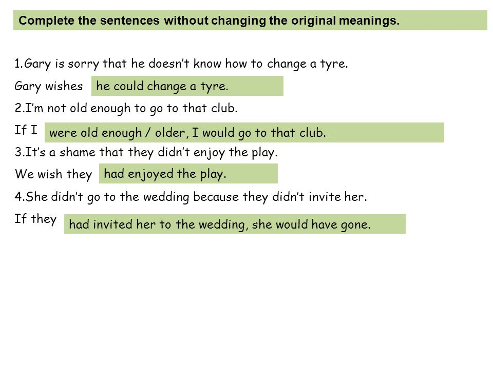 Complete the sentences without changing the original meanings.