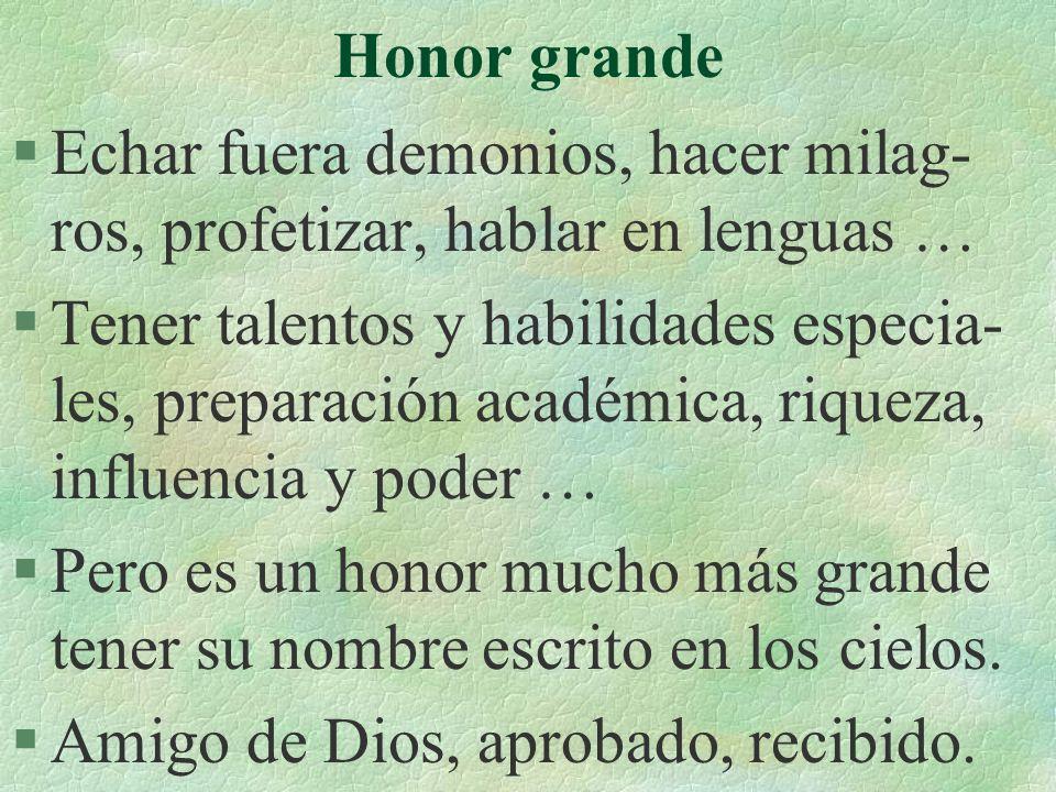 Honor grande Echar fuera demonios, hacer milag-ros, profetizar, hablar en lenguas …