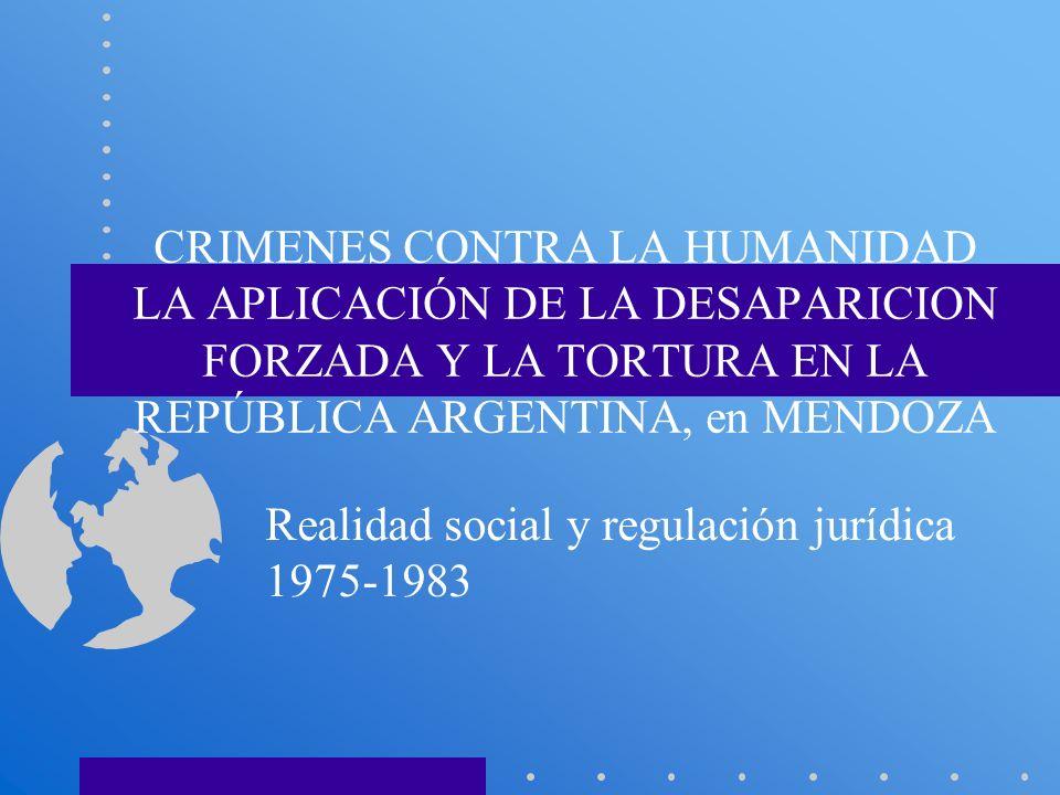 CRIMENES CONTRA LA HUMANIDAD LA APLICACIÓN DE LA DESAPARICION FORZADA Y LA TORTURA EN LA REPÚBLICA ARGENTINA, en MENDOZA