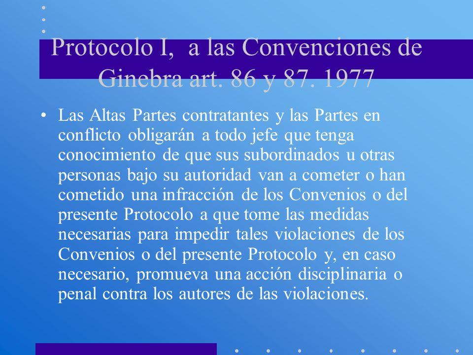 Protocolo I, a las Convenciones de Ginebra art. 86 y 87. 1977