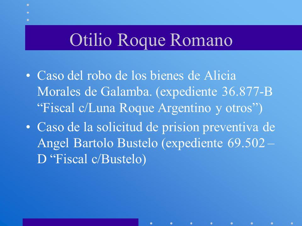 Otilio Roque Romano Caso del robo de los bienes de Alicia Morales de Galamba. (expediente 36.877-B Fiscal c/Luna Roque Argentino y otros )