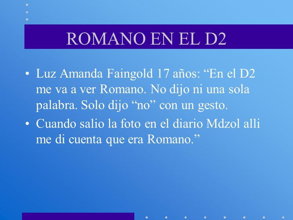 ROMANO EN EL D2 Luz Amanda Faingold 17 años: En el D2 me va a ver Romano. No dijo ni una sola palabra. Solo dijo no con un gesto.