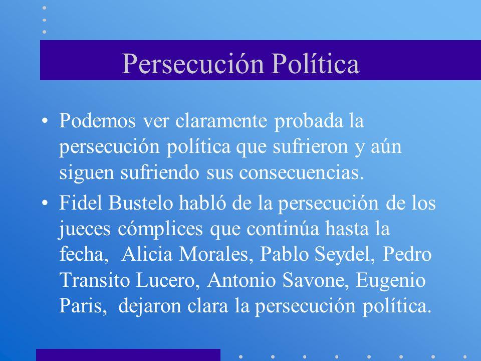 Persecución Política Podemos ver claramente probada la persecución política que sufrieron y aún siguen sufriendo sus consecuencias.