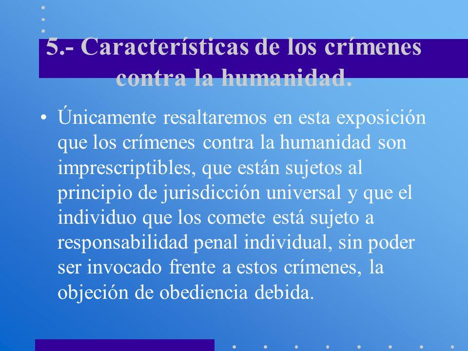 5.- Características de los crímenes contra la humanidad.