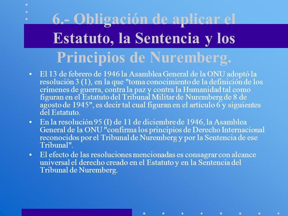6.- Obligación de aplicar el Estatuto, la Sentencia y los Principios de Nuremberg.