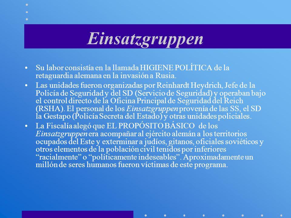 Einsatzgruppen Su labor consistía en la llamada HIGIENE POLÍTICA de la retaguardia alemana en la invasión a Rusia.