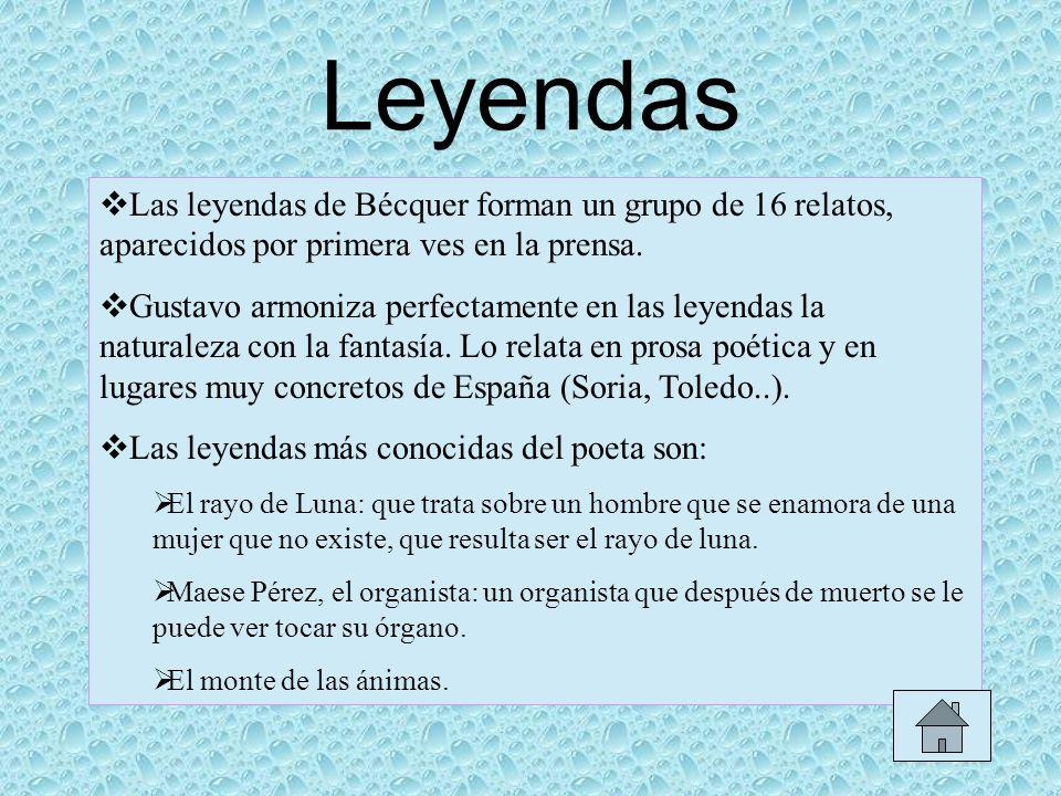 Leyendas Las leyendas de Bécquer forman un grupo de 16 relatos, aparecidos por primera ves en la prensa.