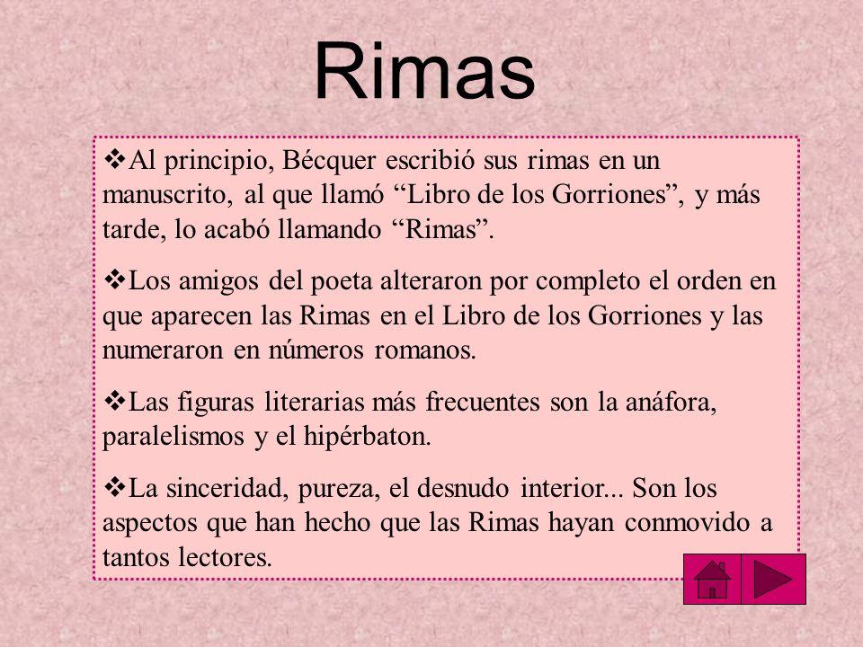 Rimas Al principio, Bécquer escribió sus rimas en un manuscrito, al que llamó Libro de los Gorriones , y más tarde, lo acabó llamando Rimas .