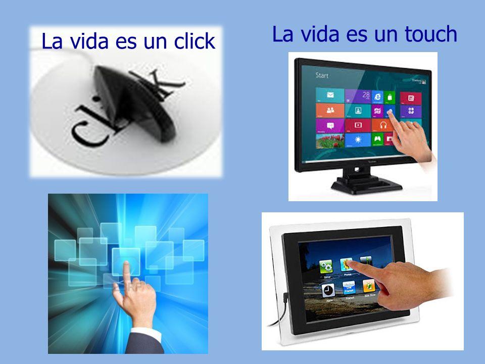La vida es un touch La vida es un click