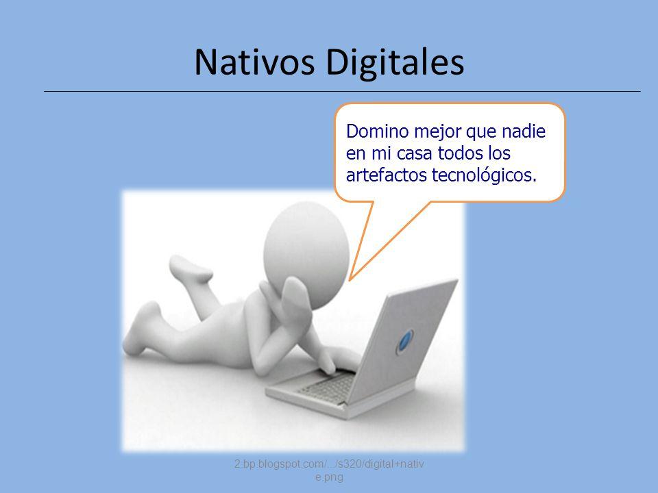 Nativos Digitales Domino mejor que nadie en mi casa todos los artefactos tecnológicos.