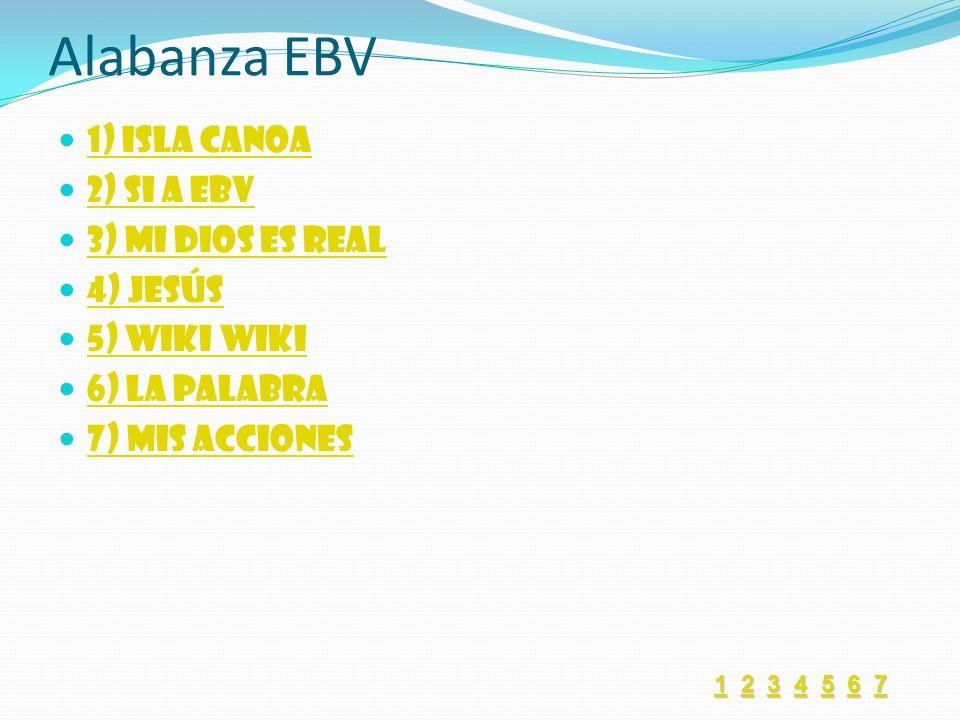 Alabanza EBV 1) Isla Canoa 2) Si a EBV 3) Mi Dios es Real 4) Jesús