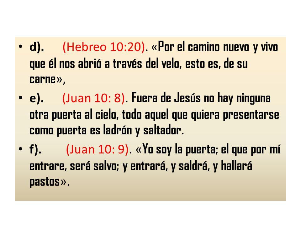 d). (Hebreo 10:20). «Por el camino nuevo y vivo que él nos abrió a través del velo, esto es, de su carne»,