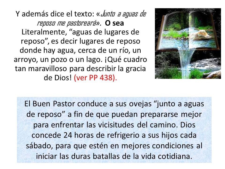 Y además dice el texto: «Junto a aguas de reposo me pastoreará»