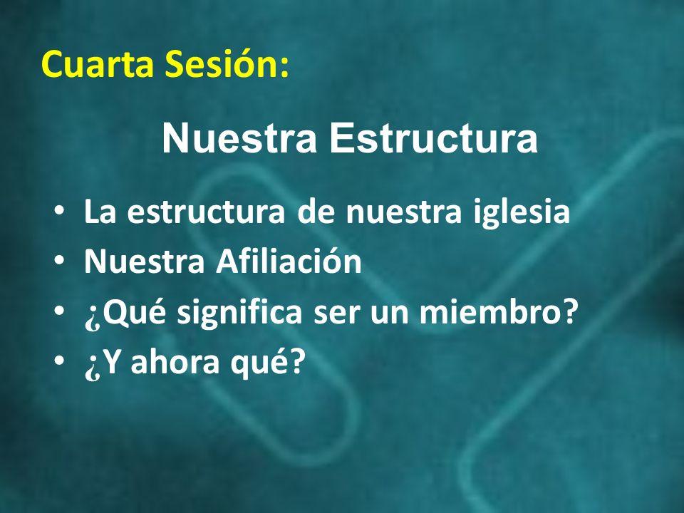 Cuarta Sesión: Nuestra Estructura La estructura de nuestra iglesia