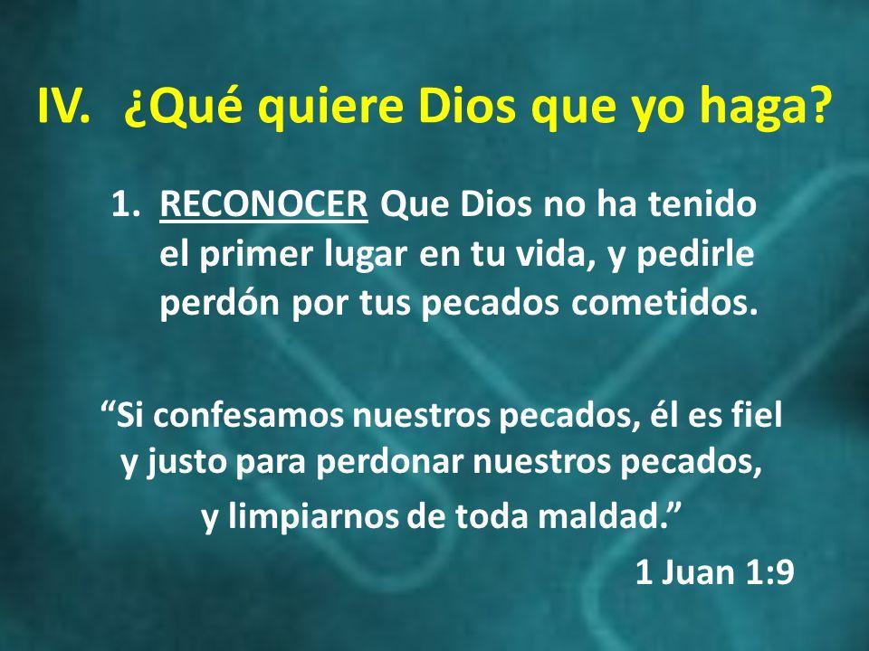 IV. ¿Qué quiere Dios que yo haga y limpiarnos de toda maldad.