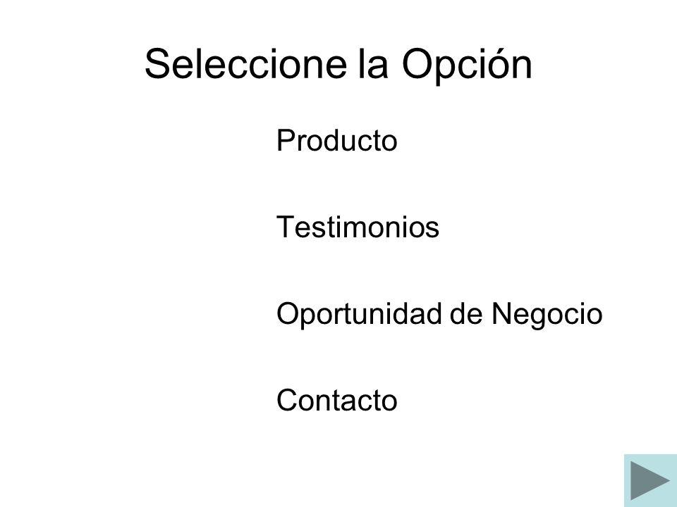 Seleccione la Opción Producto Testimonios Oportunidad de Negocio