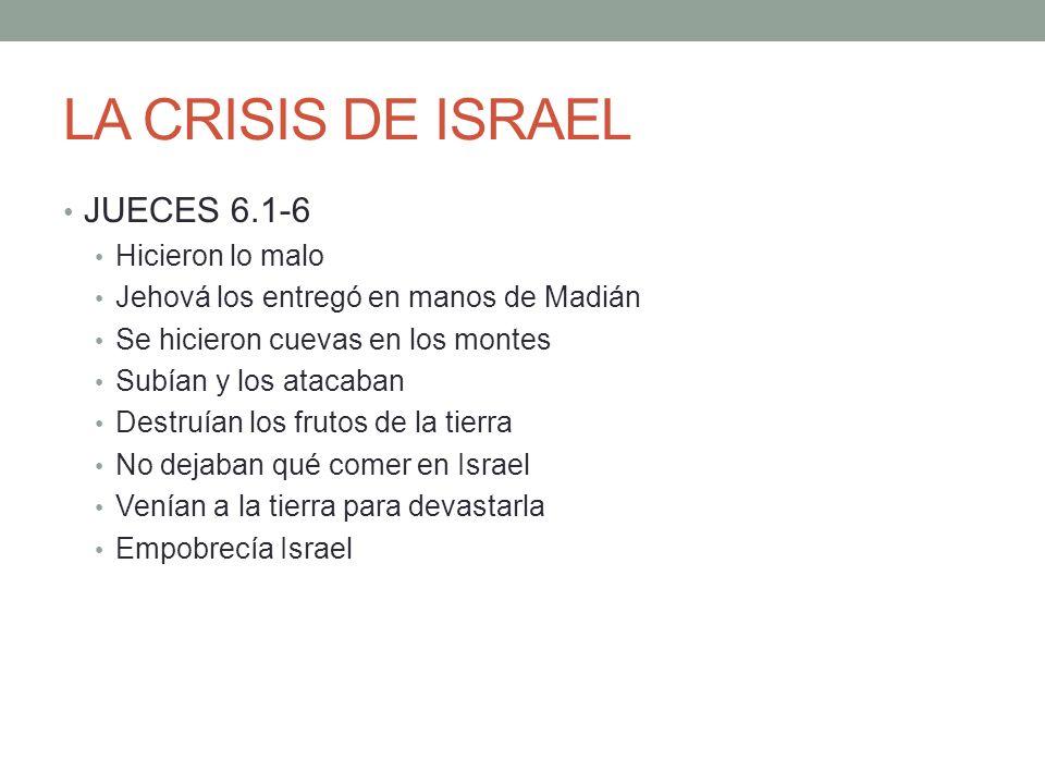 LA CRISIS DE ISRAEL JUECES 6.1-6 Hicieron lo malo