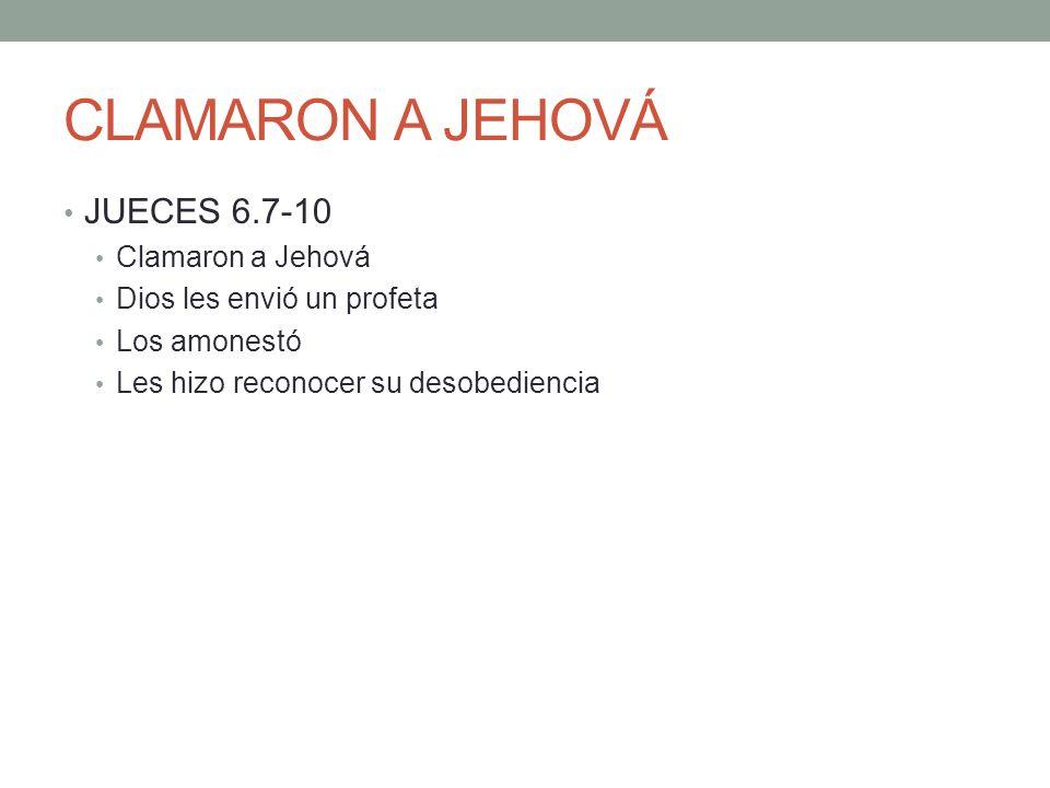 CLAMARON A JEHOVÁ JUECES 6.7-10 Clamaron a Jehová