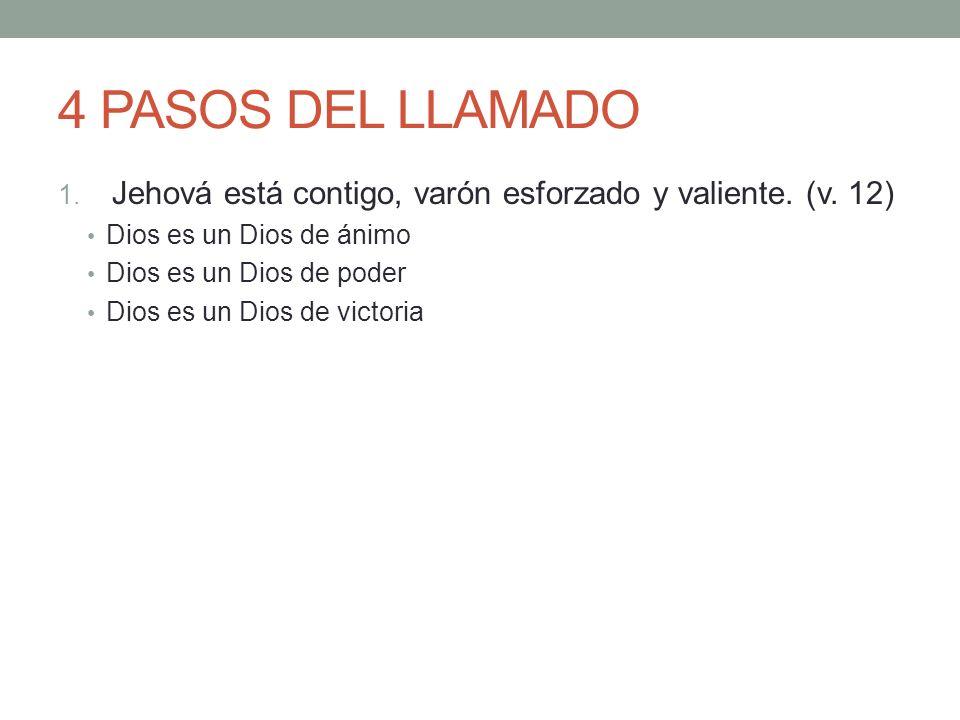4 PASOS DEL LLAMADO Jehová está contigo, varón esforzado y valiente. (v. 12) Dios es un Dios de ánimo.