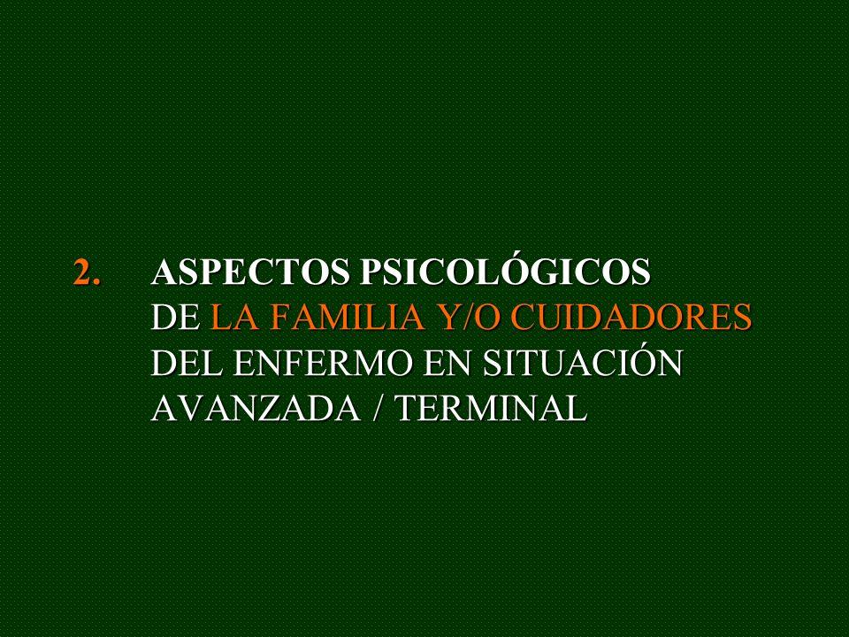 ASPECTOS PSICOLÓGICOS DE LA FAMILIA Y/O CUIDADORES DEL ENFERMO EN SITUACIÓN AVANZADA / TERMINAL